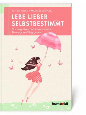 Benita Feller, Michael Brepohl: Lebe lieber selbstbestimmt (Buch, Softcover)