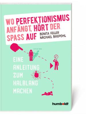 Benita Feller, Michael Brepohl: Wo Perfektionismus anfängt, hört der Spaß auf (Buch, Softcover)